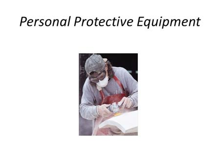 Personal Protective Equipment. What Does the Standard Require? – Provide protective equipment including eyes, face, head, extremities, protective clothing,