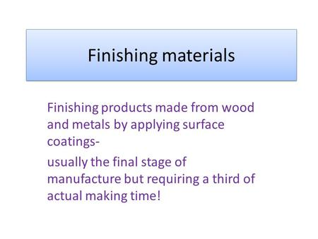 Finishing materials Finishing products made from wood and metals by applying surface coatings- usually the final stage of manufacture but requiring a third.