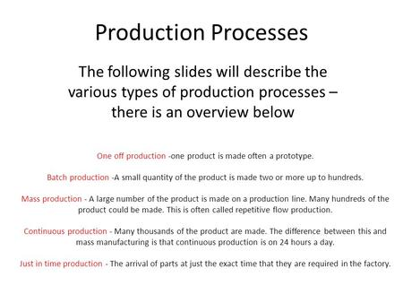 Production Processes The following slides will describe the various types of production processes – there is an overview below One off production -one.