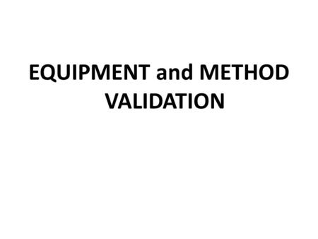 EQUIPMENT and METHOD VALIDATION
