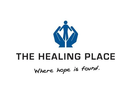 "The Healing Place  Kentucky's premier shelter recovery center, serving 475 daily  Over 2700 Alumni—65% clean and sober after one year  Named ""A Model."