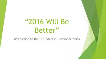 """2016 Will Be Better"" (Prediction to the OCU Staff in November 2015)"