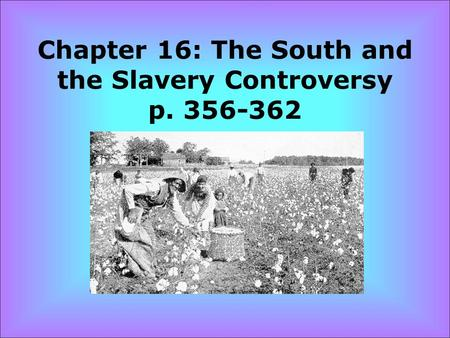 Chapter 16: The South and the Slavery Controversy p. 356-362.