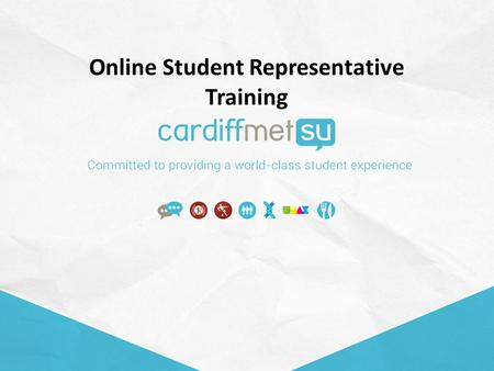 Online Student Representative Training. Objectives To understand the role of student representation and the crucial role you can play within your own.