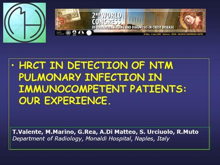 HRCT IN DETECTION OF NTM PULMONARY INFECTION IN IMMUNOCOMPETENT PATIENTS: OUR EXPERIENCE. T.Valente, M.Marino, G.Rea, A.Di Matteo, S. Urciuolo, R.Muto.