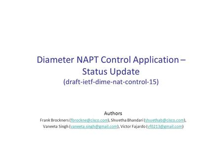 Diameter NAPT Control Application – Status Update (draft-ietf-dime-nat-control-15) Authors Frank Brockners Shwetha Bhandari