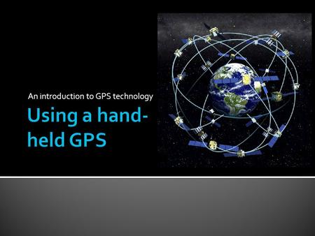 An introduction to GPS technology.  Use the PAGE button to move through the available screens. Satellite Page Trip Computer Page Map PageCompass.