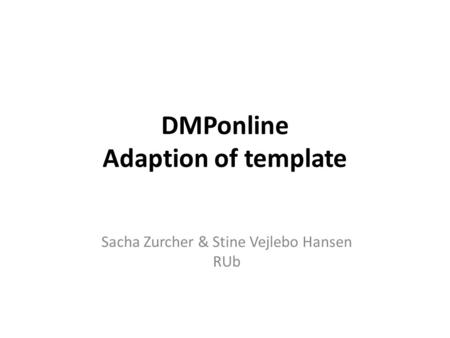 DMPonline Adaption of template Sacha Zurcher & Stine Vejlebo Hansen RUb.