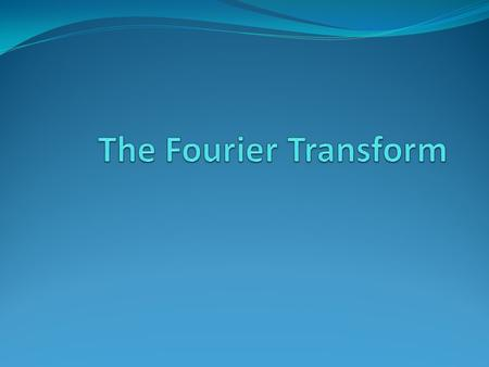 The Fourier Transform.