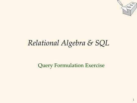 1 Relational Algebra & SQL Query Formulation Exercise.