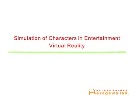 Simulation of Characters in Entertainment Virtual Reality.