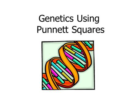 Genetics Using Punnett Squares. Introduction to Punnett Squares!