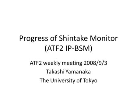 Progress of Shintake Monitor (ATF2 IP-BSM) ATF2 weekly meeting 2008/9/3 Takashi Yamanaka The University of Tokyo.