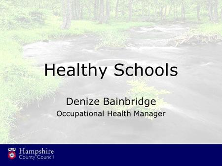 Healthy Schools Denize Bainbridge Occupational Health Manager.