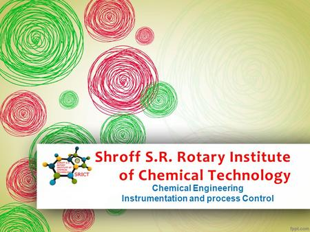 Shroff S.R. Rotary Institute of Chemical Technology Chemical Engineering Instrumentation and process Control.