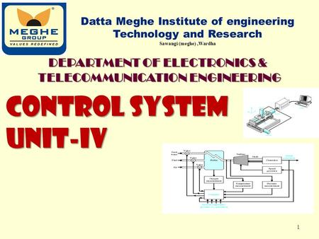 CONTROL SYSTEM UNIT-IV Datta Meghe Institute of engineering Technology and Research Sawangi (meghe),Wardha 1 DEPARTMENT OF ELECTRONICS & TELECOMMUNICATION.