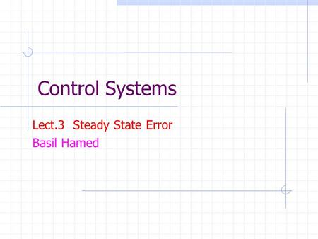 Control Systems Lect.3 Steady State Error Basil Hamed.
