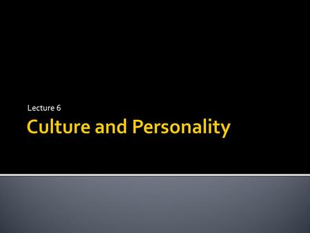 Lecture 6.  Definition  Cross-cultural research on personality  Culture and the Big Five Factor Model of Personality  Measurement of personality across.