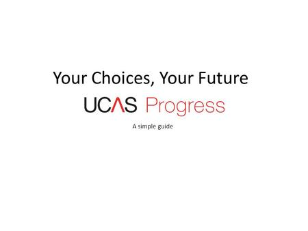Your Choices, Your Future A simple guide. All applications for 6 th form places, college courses and apprenticeships will be made through one website.