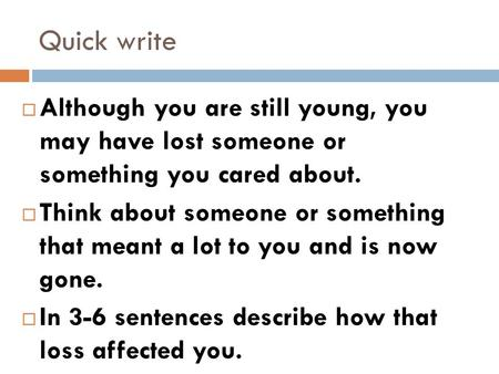 Quick write  Although you are still young, you may have lost someone or something you cared about.  Think about someone or something that meant a lot.