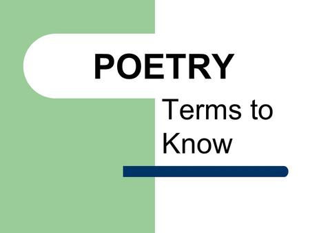 POETRY Terms to Know. FORM Physical arrangement of the words on the page. Includes the length and placement of the lines and the way they are grouped.