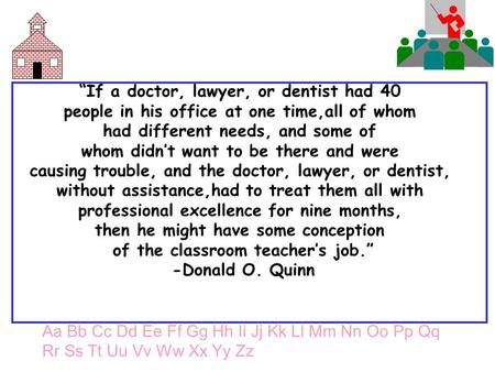 """If a doctor, lawyer, or dentist had 40 people in his office at one time,all of whom had different needs, and some of whom didn't want to be there and."