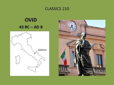 CLASSICS 210 OVID 43 BC – AD 8. EARLY CAREER IN EROTIC ELEGY, through AD 2 LOVES (AMORES)