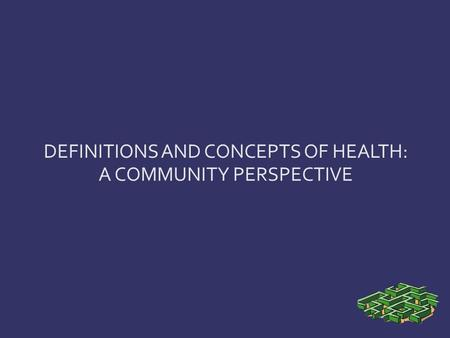 DEFINITIONS AND CONCEPTS OF HEALTH: A COMMUNITY PERSPECTIVE.