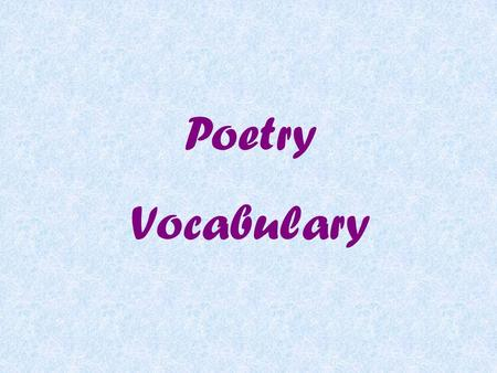 Poetry Vocabulary lyric A poem that represents the thoughts and feelings of a single speaker narrative A poem that tells a story or recounts events.