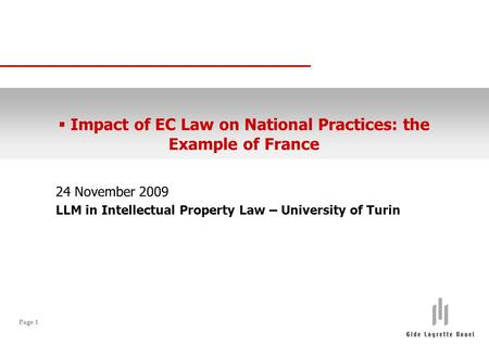 Page 1 24 November 2009 LLM in Intellectual Property Law – University of Turin  Impact of EC Law on National Practices: the Example of France.