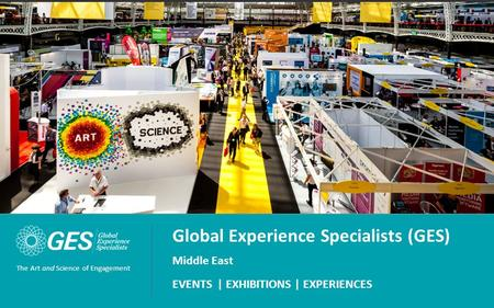 1 © 2014 Global Experience Specialists, Inc. (GES) The Art and Science of Engagement Global Experience Specialists (GES) Middle East EVENTS | EXHIBITIONS.