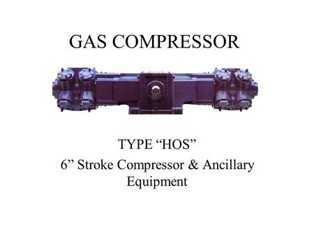 "TYPE ""HOS"" 6"" Stroke Compressor & Ancillary Equipment"