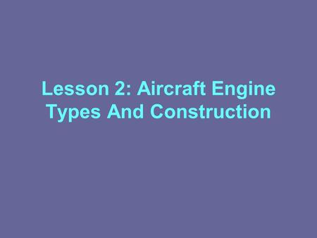 Lesson 2: Aircraft Engine Types And Construction.