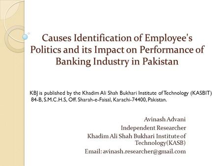 Causes Identification of Employee's Politics and its Impact on Performance of Banking Industry in Pakistan Avinash Advani Independent Researcher Khadim.