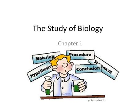 The Study of Biology Chapter 1. Science as a Process Scientific method—organized approach to determine how the natural world works Two assumptions: –