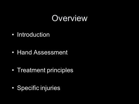 Overview Introduction Hand Assessment Treatment principles Specific injuries.