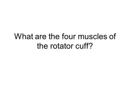 What are the four muscles of the rotator cuff?. Subscapularis Infraspinatus Teres Minor Supraspinatus.