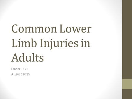 Common Lower Limb Injuries in Adults Fraser J Gill August 2015.