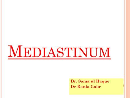 M EDIASTINUM Dr. Sama ul Haque Dr Rania Gabr. O BJECTIVES Define mediastinum. Enlist the divisions of mediastinum. Describe the boundaries and contents.