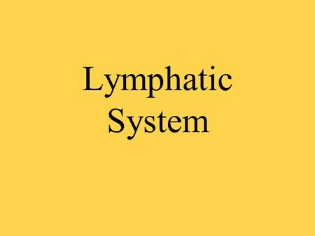 Lymphatic System. Components Lymph : clear, colorless fluid ( there is not red blood cell) The fluid within the lymph capillaries and vessels is known.