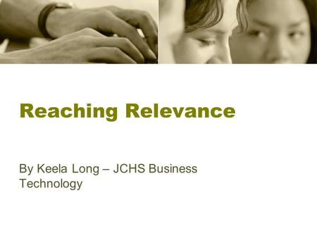 Reaching Relevance By Keela Long – JCHS Business Technology.