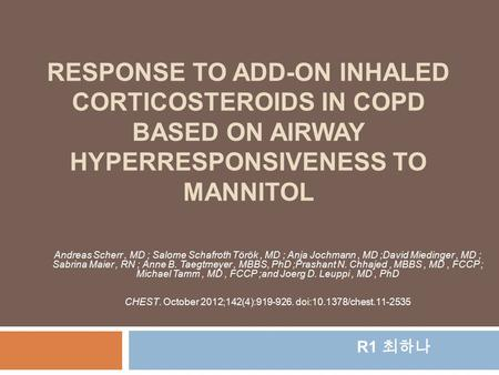 RESPONSE TO ADD-ON INHALED CORTICOSTEROIDS IN COPD BASED ON AIRWAY HYPERRESPONSIVENESS TO MANNITOL Andreas Scherr, MD ; Salome Schafroth Török, MD ; Anja.