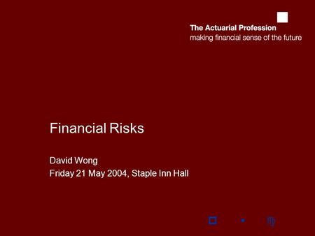 Financial Risks David Wong Friday 21 May 2004, Staple Inn Hall wp c.