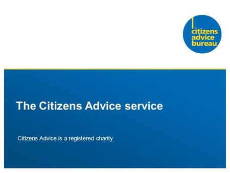 The Citizens Advice service Citizens Advice is a registered charity.