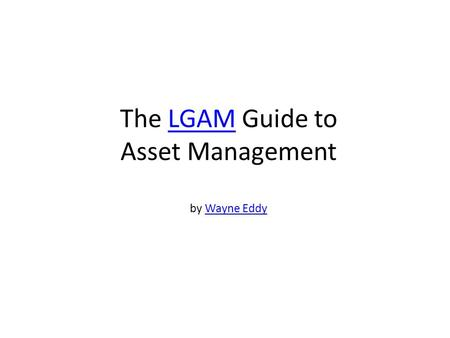 The LGAM Guide to Asset Management by Wayne EddyLGAMWayne Eddy.