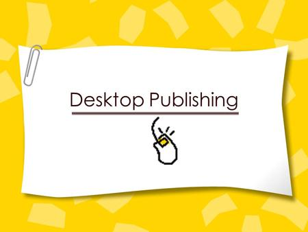 Desktop Publishing. What Is Desktop Publishing? Combines personal computer and page layout software to create publication documents. »Business cards »Brochures.