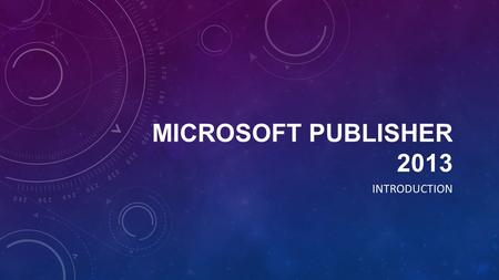 MICROSOFT PUBLISHER 2013 INTRODUCTION. WHAT IS PUBLISHER? Microsoft Publisher 2010 is a program designed to help you create publications, or documents.