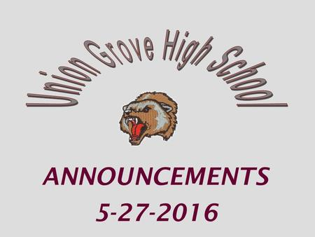 ANNOUNCEMENTS 5-27-2016. Friday, May 27 8:17-8:22 3 rd Period Homeroom 8:27-10:27 1 st Period Exam 10:33-12:33 2 nd Period Exam 12:33 Students leaving.