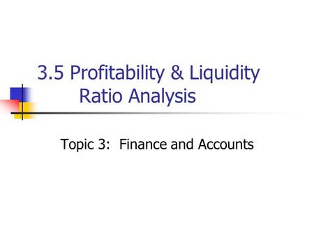 3.5 Profitability & Liquidity Ratio Analysis Topic 3: Finance and Accounts.