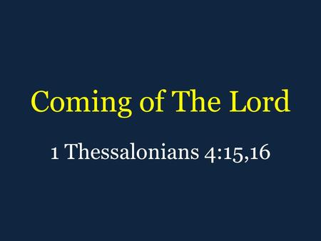 Coming of The Lord 1 Thessalonians 4:15,16. Message of The Bible Christ is coming Christ has come Christ will come again.